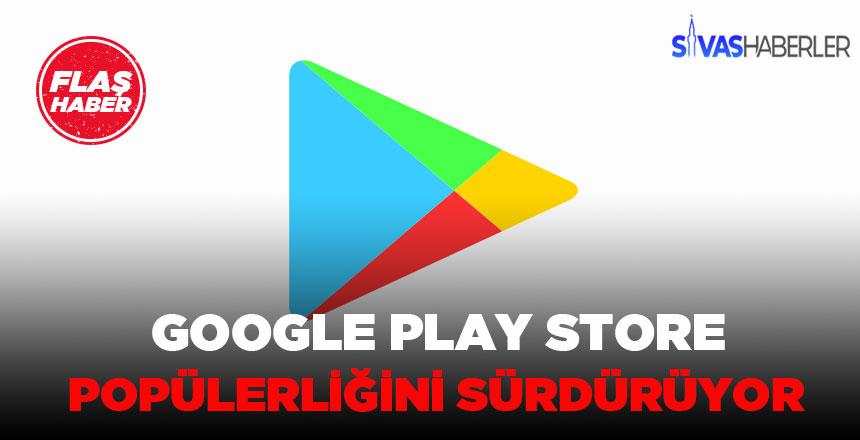 Google Play Store Popülerliğini Sürdürüyor