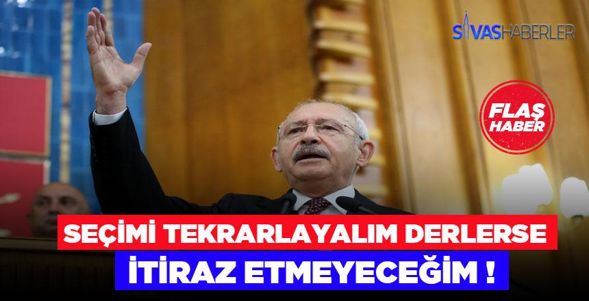 Kemal Kılıçdaroğlu: SEÇİMİ TEKRARLAYALIM DERLERSE, İTİRAZ ETMEYECEĞİM !