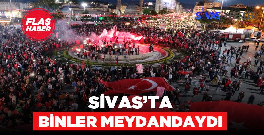 15 Temmuz için Sivas'ta binler meydanları doldurdu
