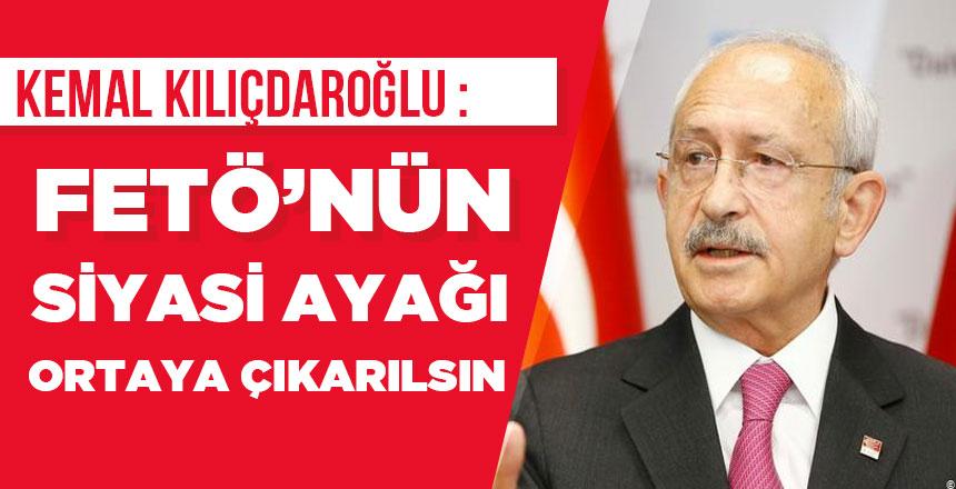 """Kılıçdaroğlu, """"Fetö'nün Siyasi ayağı ortaya çıkarılsın!"""""""
