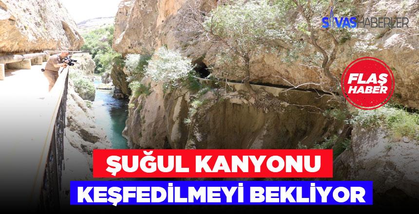 Sivas'ta Şuğul Kanyonu ziyaretçilerini bekliyor