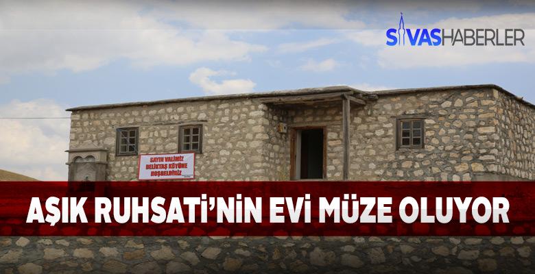 Kangal Deliktaş köyündeki Aşık Ruhsati'nin evi müze olacak