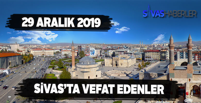 Sivas'ta 29 Aralık Pazar Vefat Edenler