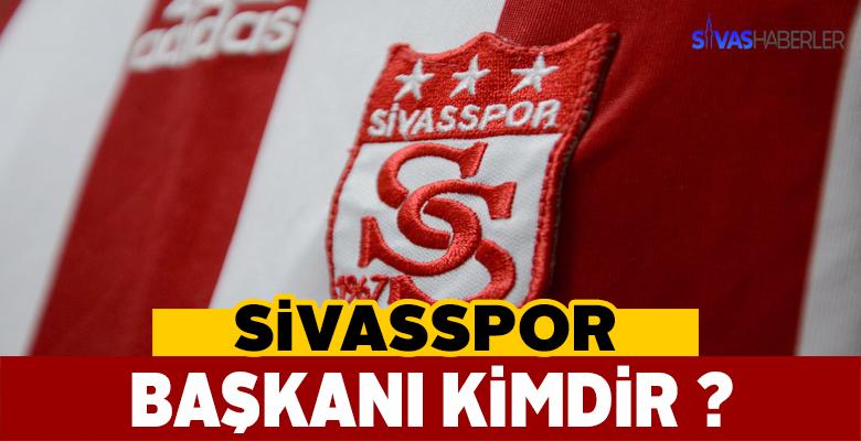 Sivasspor Başkanı Kimdir?