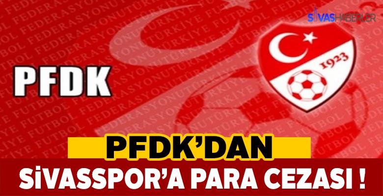 PFDK'dan Sivasspor'a para cezası !