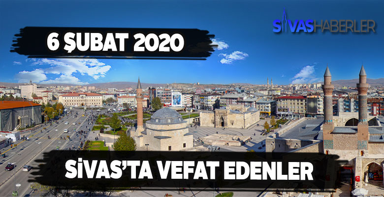 Sivas'ta 6 şubat Perşembe vefat edenler