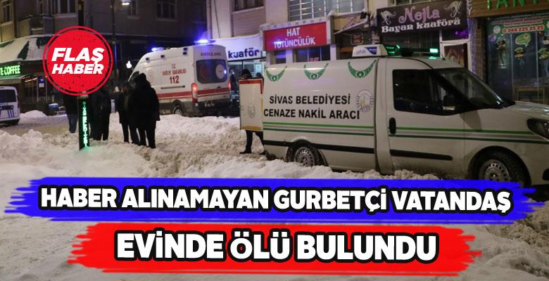 Sivas'a yeni gelen gurbetçinin cesedi bulundu
