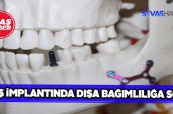 Sivas'ta diş implantı üretilmeye başlanacak