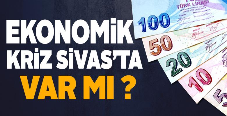 Ekonomik Kriz Sivas'ta var mı? Ekonomi Nasıl Şuan da Türkiye'de?