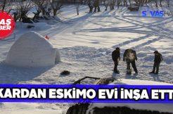 Sivas'ta eskimo evi inşa edildi