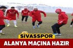 Sivasspor, Alanyaspor maçının hazırlıklarını tamamladı