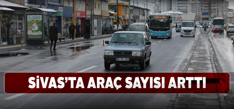 Sivas'taki motorlu taşıt sayısında artış yaşandı