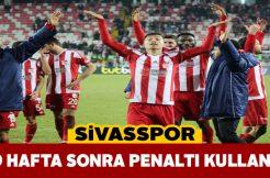 Sivasspor penaltı özlemini bugün sonlandırdı