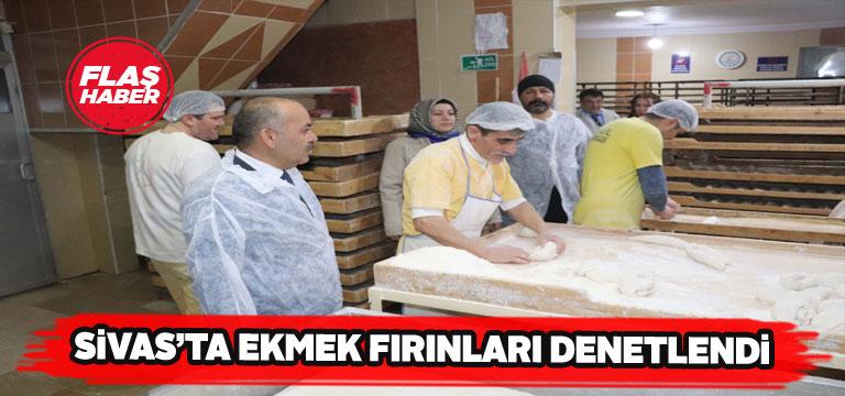 Sivas'ta fırıncılara sürpriz denetleme