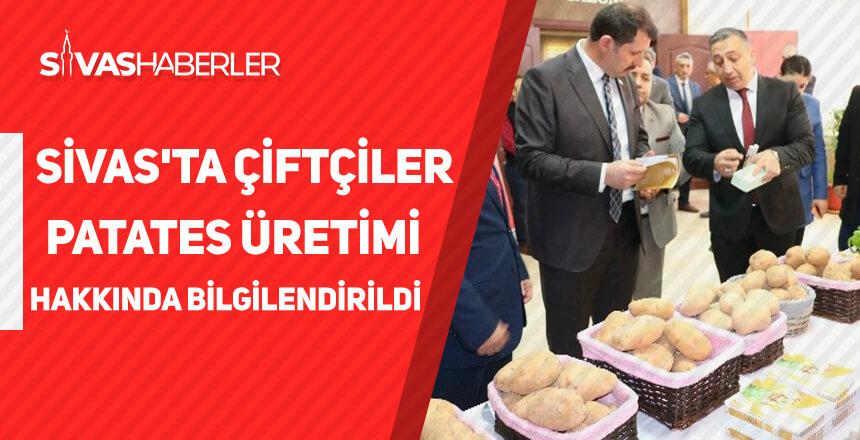 Sivas'ta çiftçiler patates üretimi hakkında bilgilendirildi