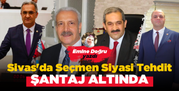 Sivas'da Seçmen Siyasi Tehdit , Şantaj Altında