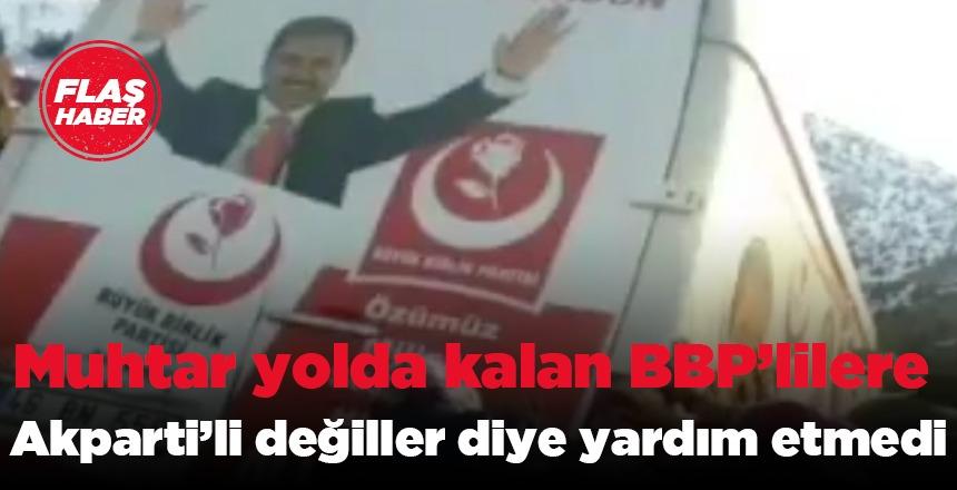 Muhtar yolda kalan BBP'lilere AKP'li değiller diye yardım etmedi iddiası