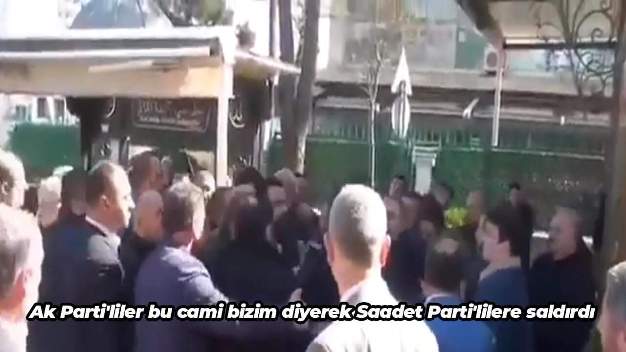 Ak Parti'liler bu cami bizim diyerek Saadet Parti'lilere saldırdı