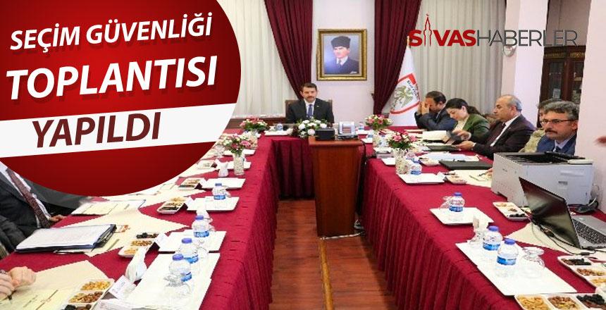 Sivas'ta 31 Mart seçimleri için seçim güvenliği toplantısı