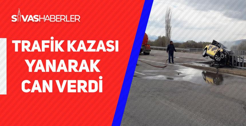 Sivas'ta Trafik Kazası Yanarak Can Verdi