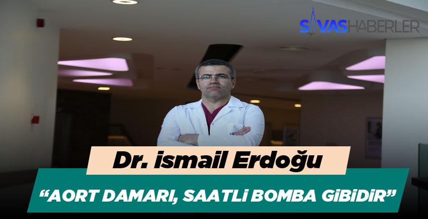 """Dr. İsmail Erdoğu : """"Aort Damarı, Saatli Bomba Gibidir"""""""