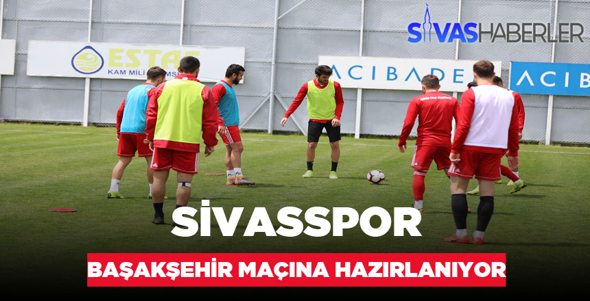 Sivasspor, Başakşehir maçına hazırlanıyor