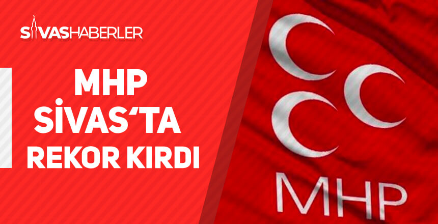 Sivas'ta MHP tarihi rekor kırdı