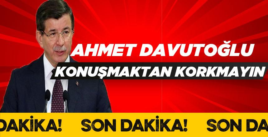 Ahmet Davutoğu : Herkes konuşsun, konuşmaktan korkmayın