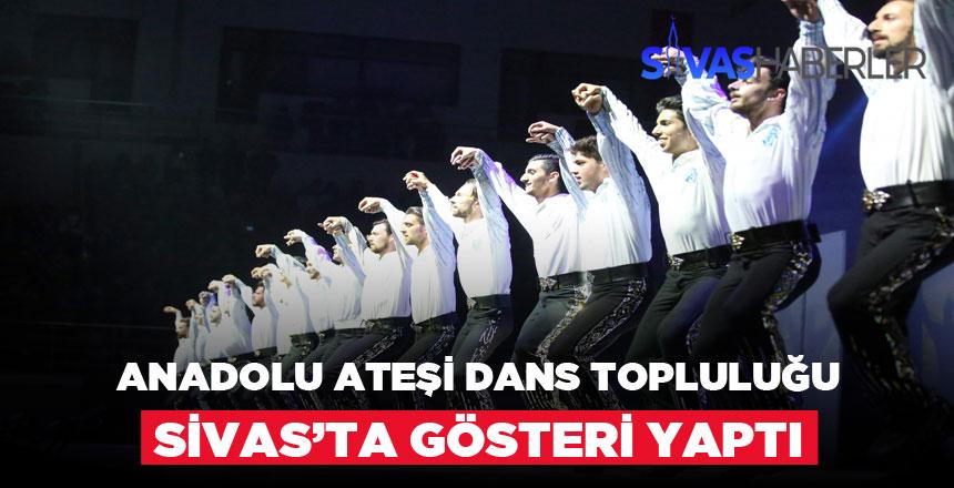 Anadolu Ateşi Dans Topluluğu Sivas'ta Gösteri Yaptı
