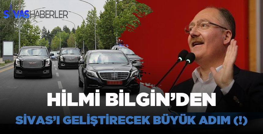 Hilmi Bilgin'den Sivas'ı geliştirecek büyük adım(!)