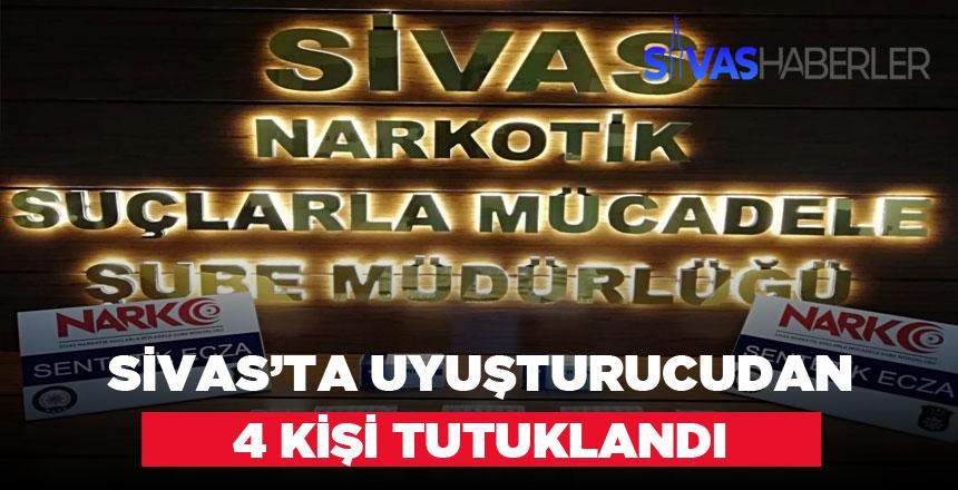 Sivas'ta Uyuşturucudan 4 Kişi Tutuklandı